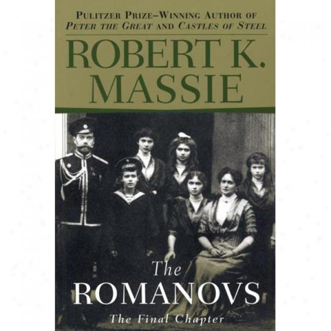 The Romanovs: The Final Chapter By Robert K. Massie, Isbn 0345406400