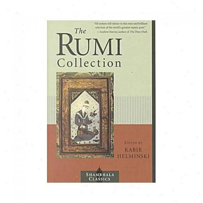 The Rumi Collection: An Anthology Of Translations Of Mevlana Jalaluddin Rumi By Kabir Helminski, Isbn 1570627177