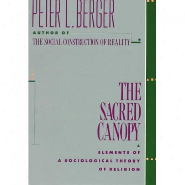 The Sacred Canopy: Elements Of A Sociological Theory Of Religion By Peter L. Berger, Isbn 0385073054