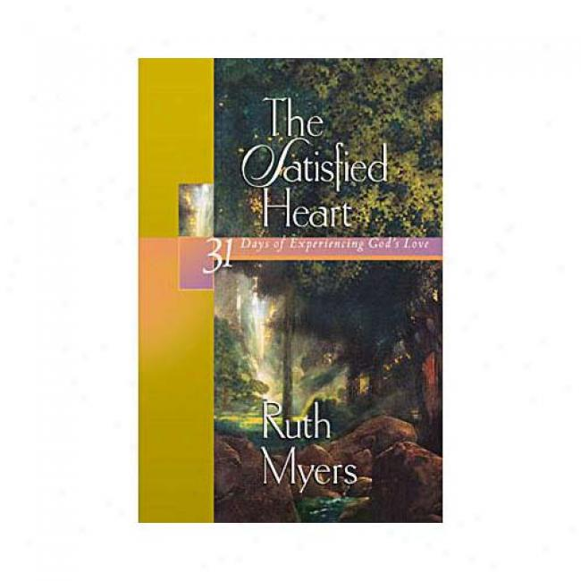 The Satisfied Heart: 31 Days Of Ecperiencing God's Love By Ruth Myers, Isbn 1578562783
