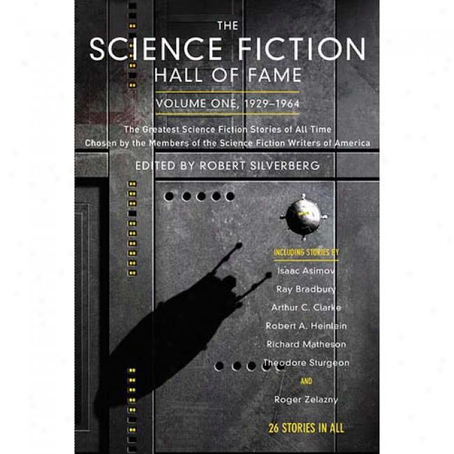 The Sciencee Fiction Hall Of Fame, Vo1yme One: The Greatest Science Fiction Stories Of All Time Chosen By The Members Of The Science Fiction Writers Of