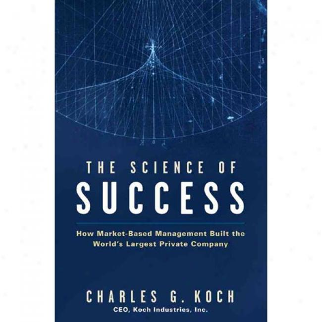 The System of knowledge Of Success: How Market-based Negotiation Built The World's Largest Private Company