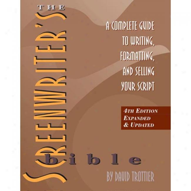 The Screenwriter's Bible: A Complete Guide To Writing, Formattinb, And Selling Your Script