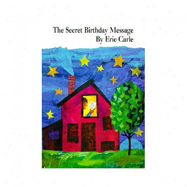 The Secret Birthday Message By Eric Carle, Isbn 0694011487