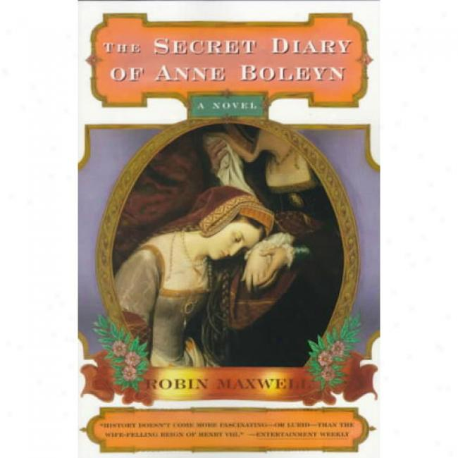 The Secret Diary Of Anne Bopeyn By Robin Maxwell, Isbn 0684849690