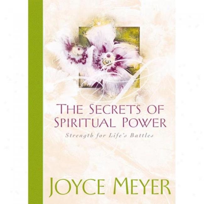 The Secrets Of Spiritual Power By Joyce Meyer, Isbn 0446532517