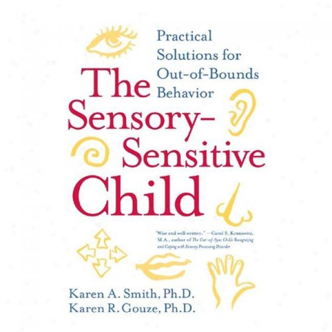 The Sensory-sensitive Child: Practical Solutions For Out-of-bounds Behavior