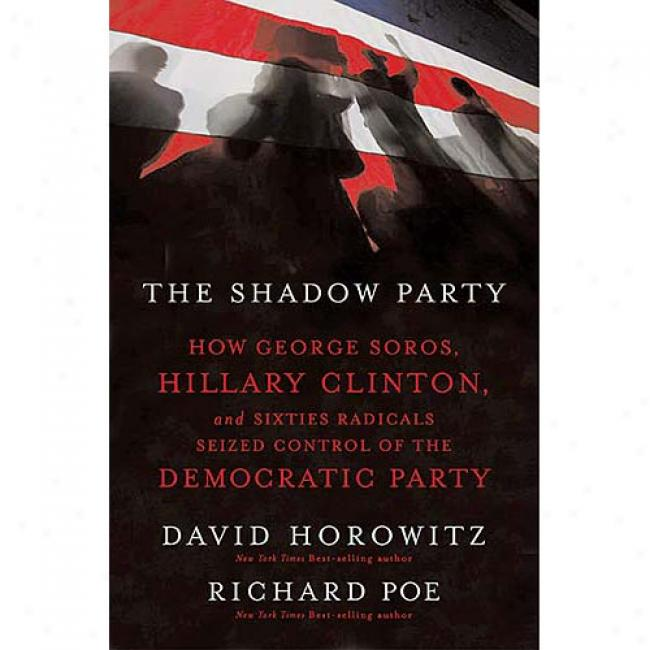 The Shadow aPrty: For what cause George Soros, Hillary Clinton, And Sixties Radicals Seized Control Of The Democratic Party