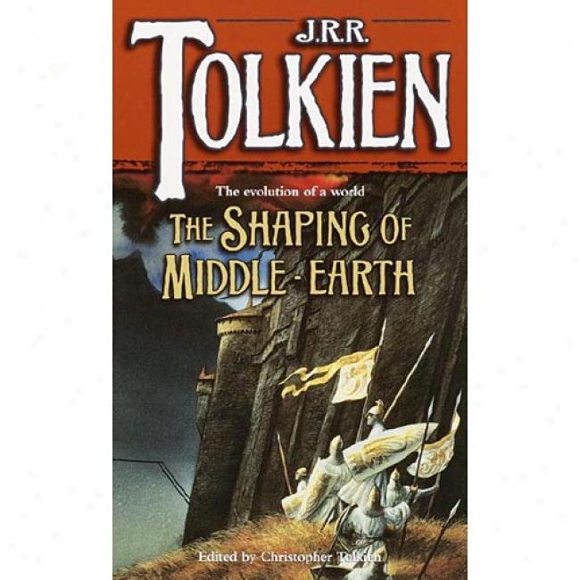 The Shaping Of Middle-earth: The Quenta, The Ambarkanta, And The Annals By J. R. R. Tolkien, Isbn 0345400437