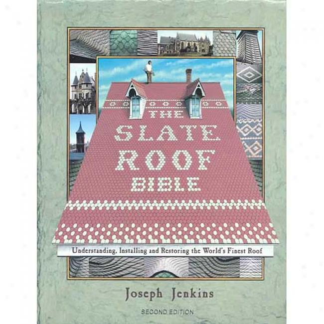 The Slate Roof The Scriptures: Understanding, Installing, And Restoring Thw World's Finest Roof By Joseph Jenkins, Isbn 0964425815
