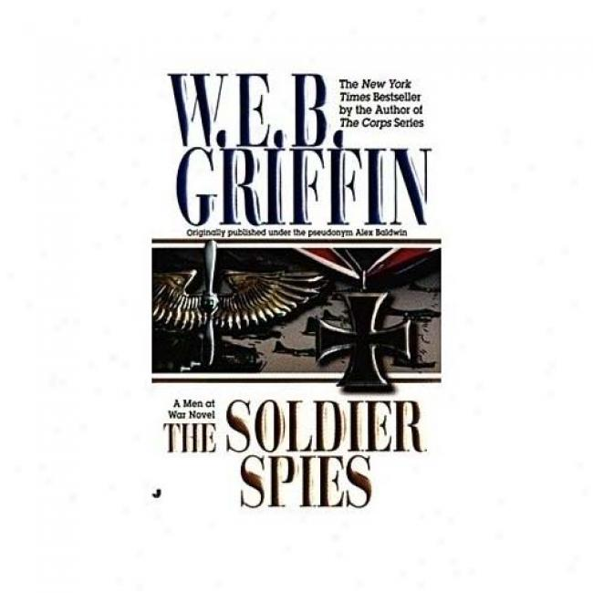The Soldier Spies By W. E. B. Griffin, Isbn 0515128023