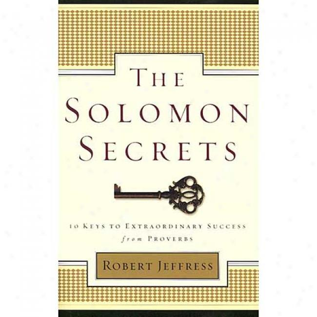 The Solomon Secrets By Robert Jeffress, Isbn 157856249x