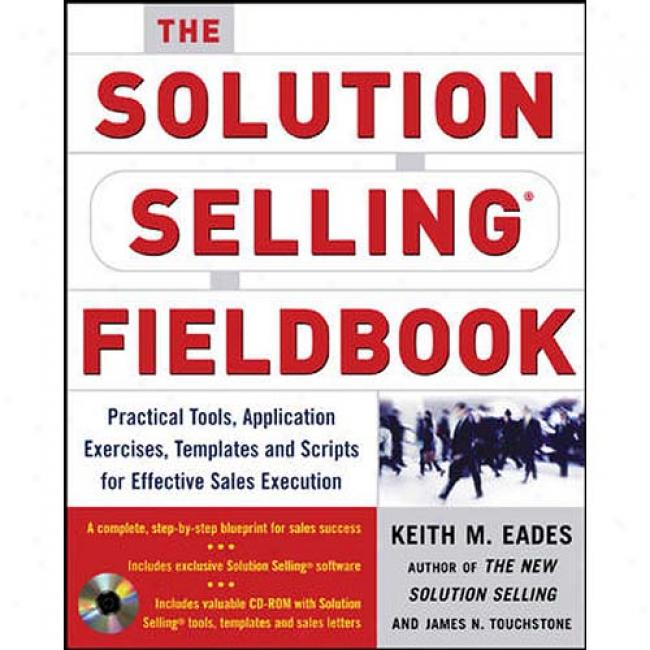 The Solution Selling Fieldbook [with Cdrom]