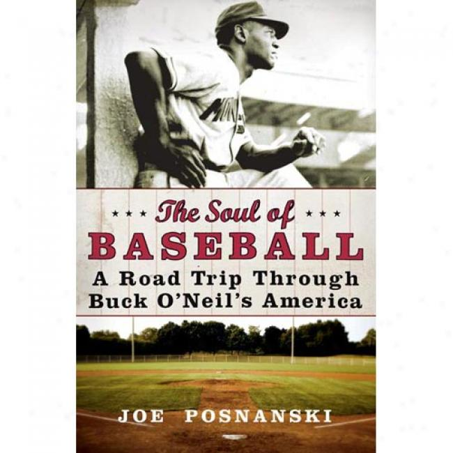 The Soul Of Baseball: A RoadT Tear Through Buck O'neil's America