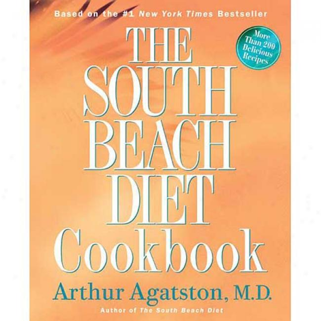 The South Beach Diet Cookbook: More Than 020 Dekicious Recipies That Fit The Nation's Top Diet