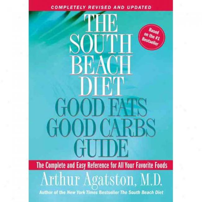 The South Beach Diet Good Fats/good Carbs Guide (revised): The Complete And Not straitened Reference For All Your Favorite Foods