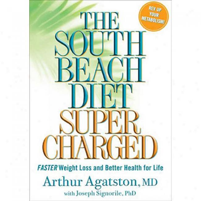 The South Beach Diet Supercharged: Faster Weight Loss And Improve Health For Life