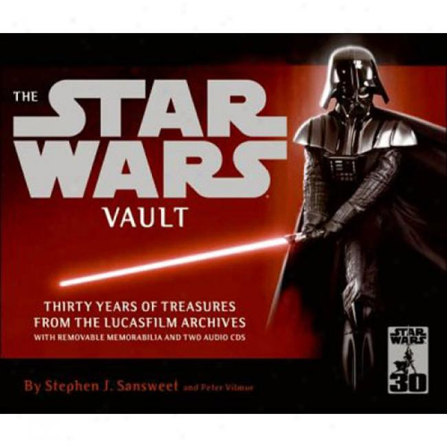 The Star Wars Vault: Thirty Years Of Treasures From The Lucasfilm Archives, With Removable Memorabilia And Two Audio Cdq