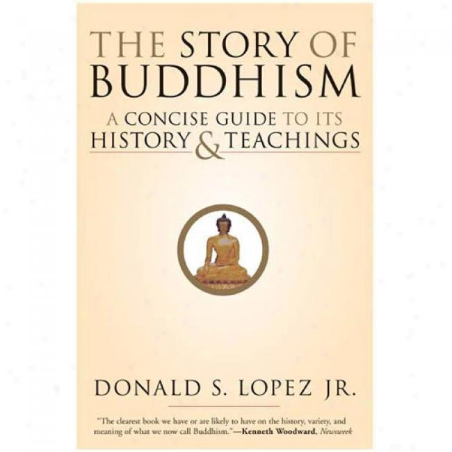 The Story Of Buddhism: A Concise Guide To Its History & Teachings By Lopez, Donald S., Jr., Isbn 0060099275