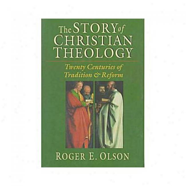 The Anecdote Of Christian Theology: Twenty Centuries Of Tradition & Reform By Roger E. Olson, Isbn 0830815058