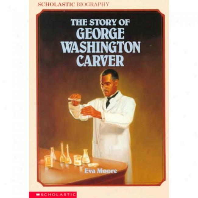 The Narration Of George Washingtno Carver By Eva Moore, Isbn 0590426605