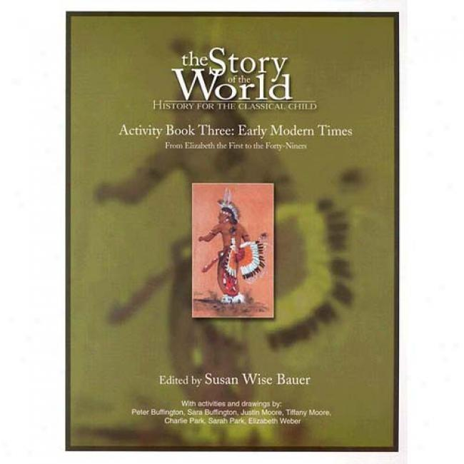 The Story Of The World: Activity Book Three: Early Modern Times By Susan Wise Bauee, Isbn 0972860320