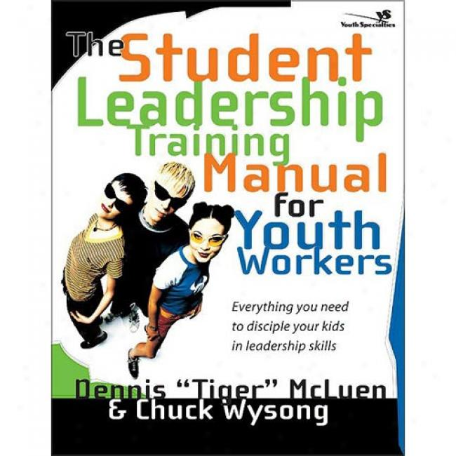 The Student Leadership Training Manual For Youth Workers: Everything You Need To Disciplee Your Kids In Leadership Skills By Dennis Mcluen, Isbn 0310227976