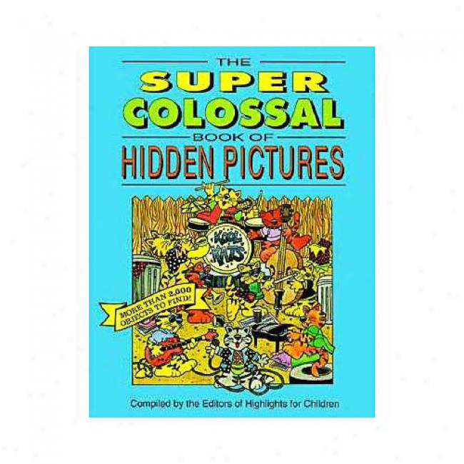 The Super Colossal Book Of Hidden Pictures By Highlights For Children, Isbn 1563973626