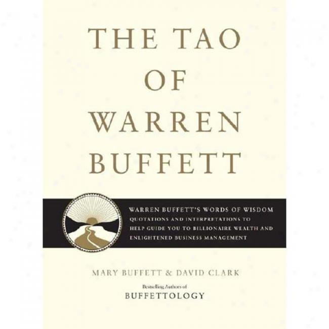 The Tao Of Warren Buffett: Warren Buffett's Words Of Wisdom: Quotations And Interpretations To Help Guide You To Billionaire Wealth And Enlighten