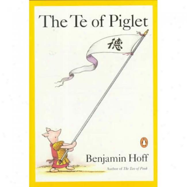The Te Of Piglet By Benjamin Hoff, Isbn 0140230165