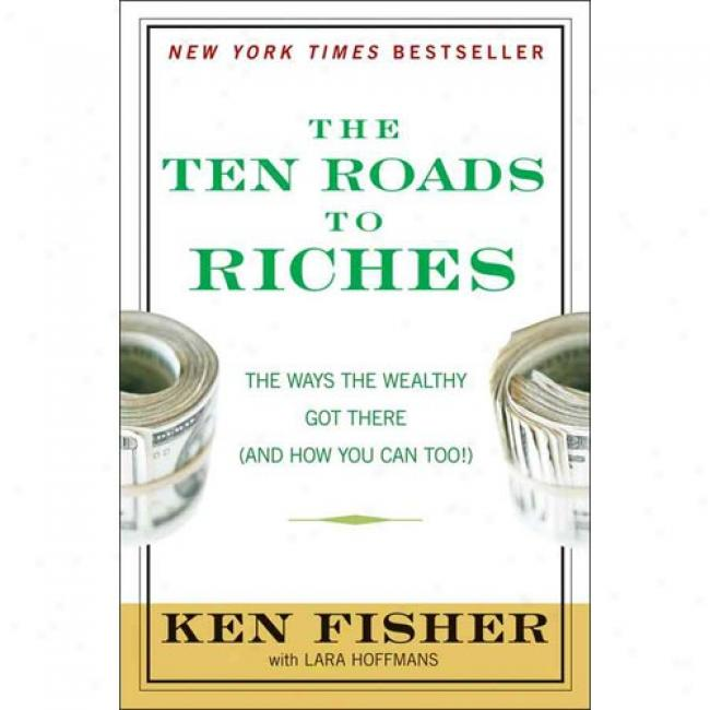 The Ten Roads To Wealth: The Ways The Affluent Got There (and How You Can Too!)