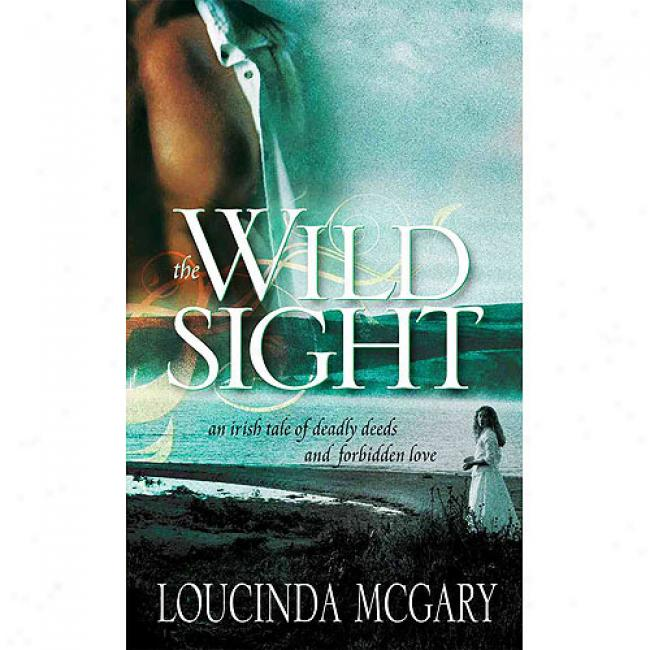 The The Wild Sight: One Irish Tale Of Deadly Deeds And Forbidden Love
