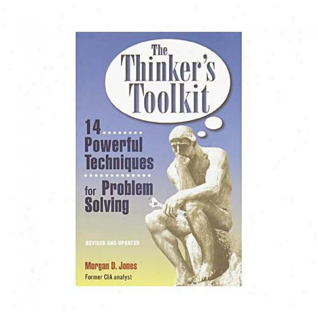 The Thinker's Toolkit: 14 Powerful Techniques For Problem Solving By Morgan Jones, Isbn 0812928083