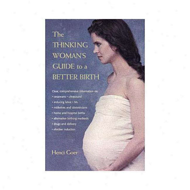The Thinking Woman's Guide To A Better Birth By Henci Goer, Isbn 0390525173