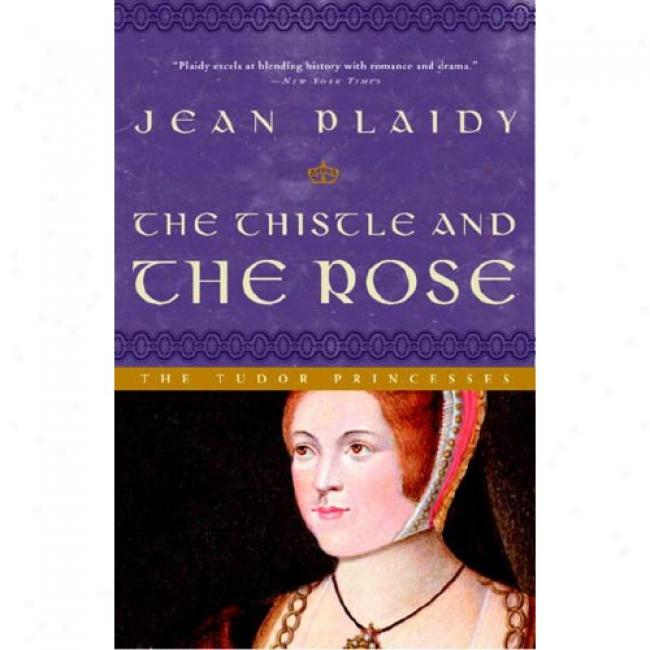 The Thistle And The Rose By Jean Plaidy, Isbn 0609810227