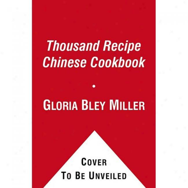 The Thousand Receipt Chinese Cookbook By Gloria Bley Miller, Isbn 0671509934