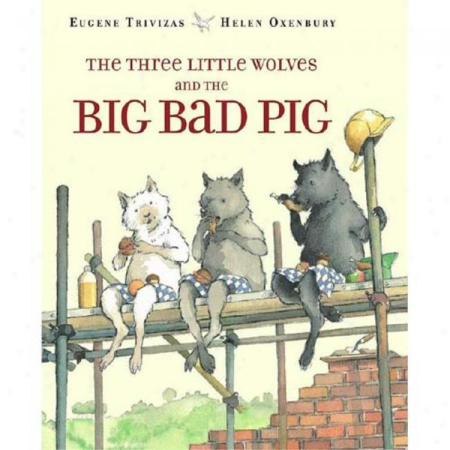 The Three Little Wolves And The Big Bad Pi gBy Eugene Trivizas, Isbn 0689505698