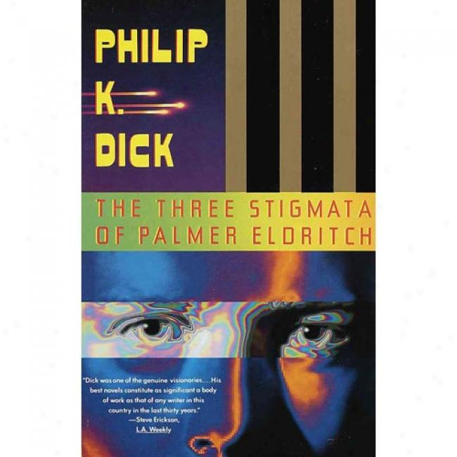 The Three Stigmata Of Palmer Eldritch By Philip K. Dick, Isbn 0679736662