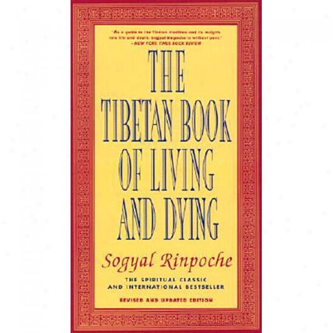 The Tibetan Book Of Living And Dying: A New Spiritual Classic From One Of The Foremlst Interpreters Of Tibetan Buddhism To The West By Sogyal Rinpoche, Isbn 0062508342