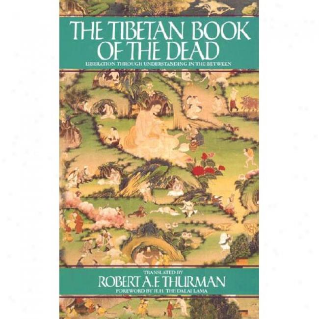 The Tibetan Book Of The Dead, As Popularly Known In The West: Known In Tibet Because The Great Book Of Natural Liberation Through Understanding In The Betw By Robert A. F. Thurman, Isbn 0553370901