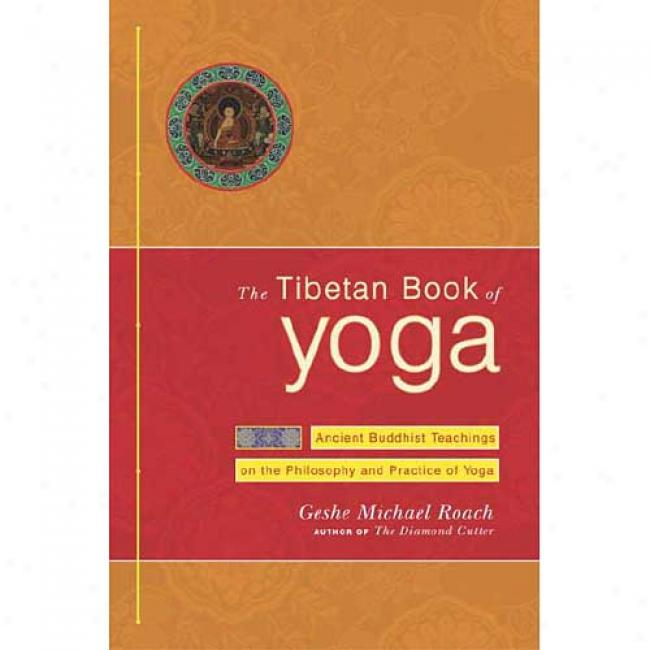 The Tibetan Book Of Yoga: Half An Hour A Day To Health, In The Tradition Of The Dalai Lamas By Michael Roach, Isbn 0385508379