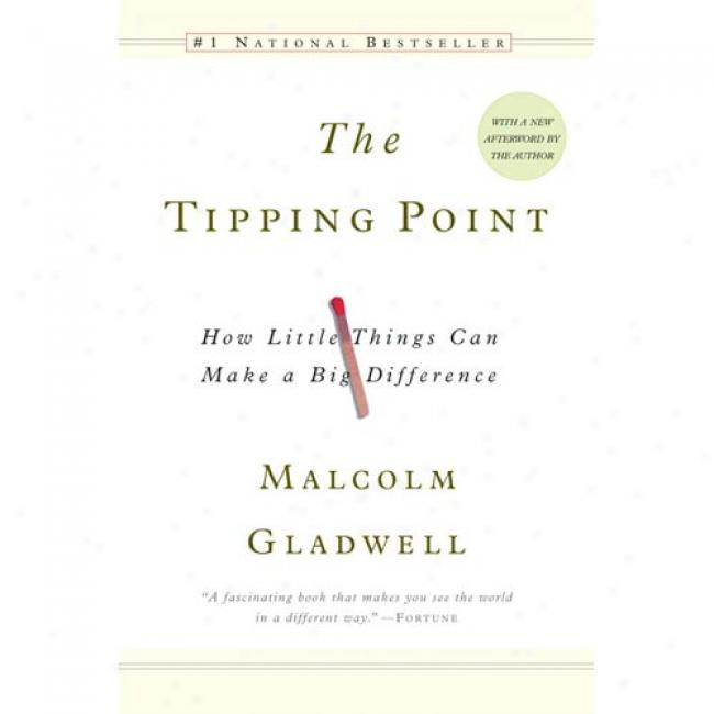 The Tipping Point: How Little Things Can Make A Great Difference By Malcolm Gladwell, Isbn 0316346624
