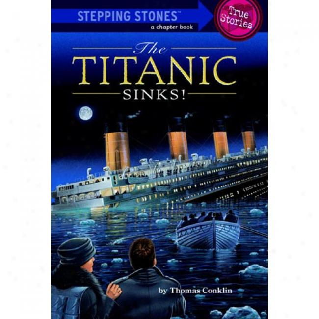 The Titanic Sinks! By Thomas Conklin, Isbn 0679886060