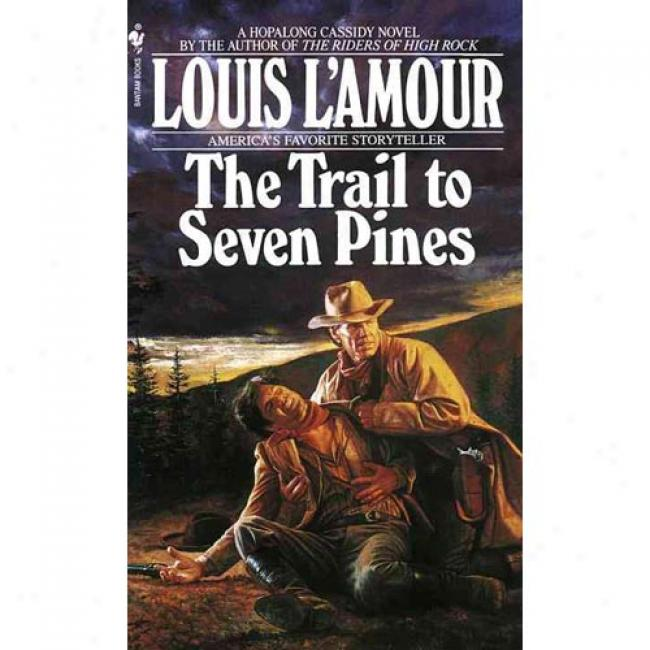 The Trail To Seven Pines By Louis L'amour, Isbn 0553561782