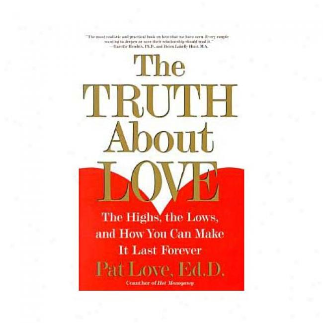 The Truth About Love: The Highs, The Lows, And How You Can Make It Last Forever By Patricia Love, Isbn 0684871882