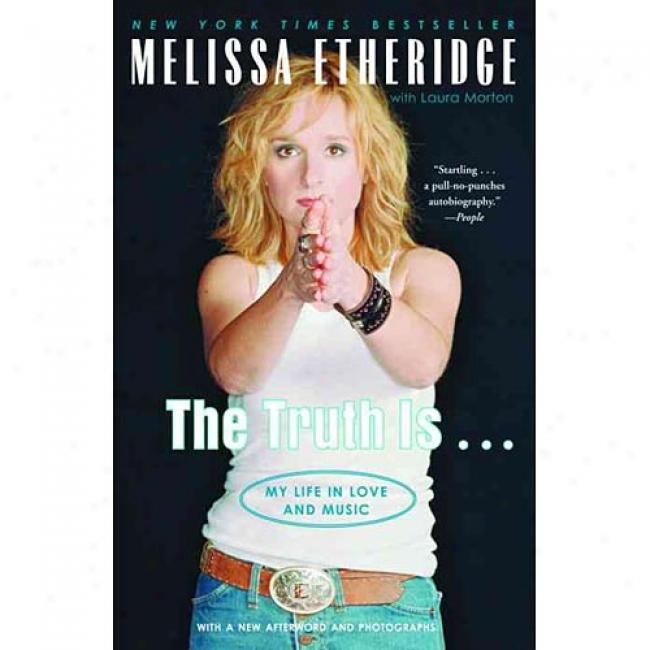 The Truth Is...: My Life In Love And Music By Melissa Etheridge, Isbn 0375760261