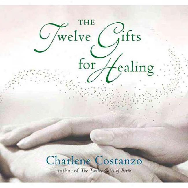 Tge Twelve Gifts For Healing By Charlene Costanzo, Isbn 006621128x