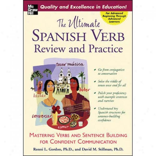 The Ultimate Spanish Verb Survey And Practice: Mastering Verbs And Senyence Building For Confident Communication