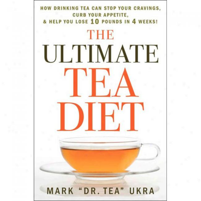 The Constituent Tea Diet: How Tea Can Boost Your Meatbolism, Shrink Your Appetite, And Kick-start Remarkable Weight Loss