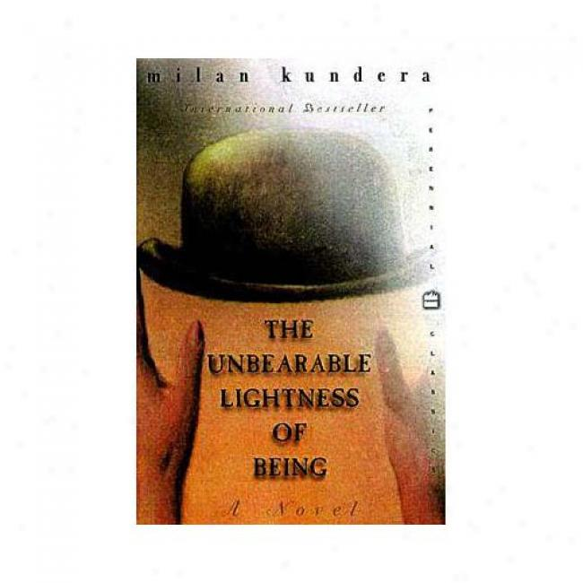 The Unbearable Lightness Of Being By Milan Kundera, Isbn 0060932139